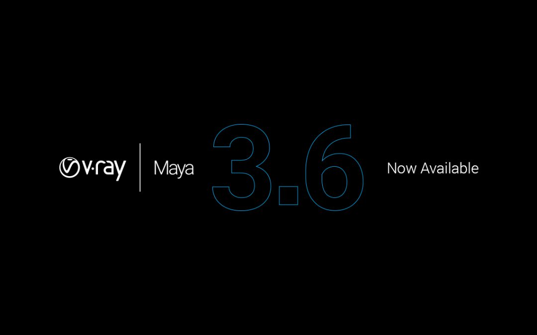 V-Ray 3.6 for Maya is here
